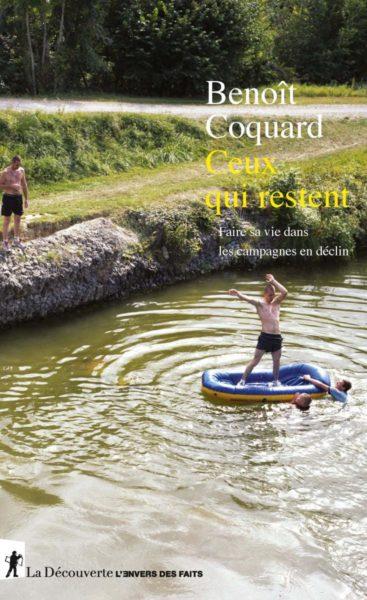 Faire sa vie dans les campagnes en déclin tel est le sous-titre de l'ouvrage du sociologue Benoît Coquard.