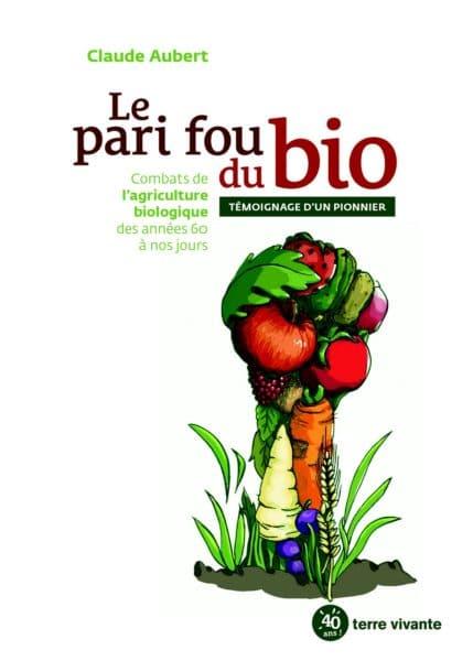 Dans Le pari fou du bio, Claude Aubert, un des pionniers de l'agriculture bio, délivre une présentation documentée de l'évolution de l'agriculture bio en France